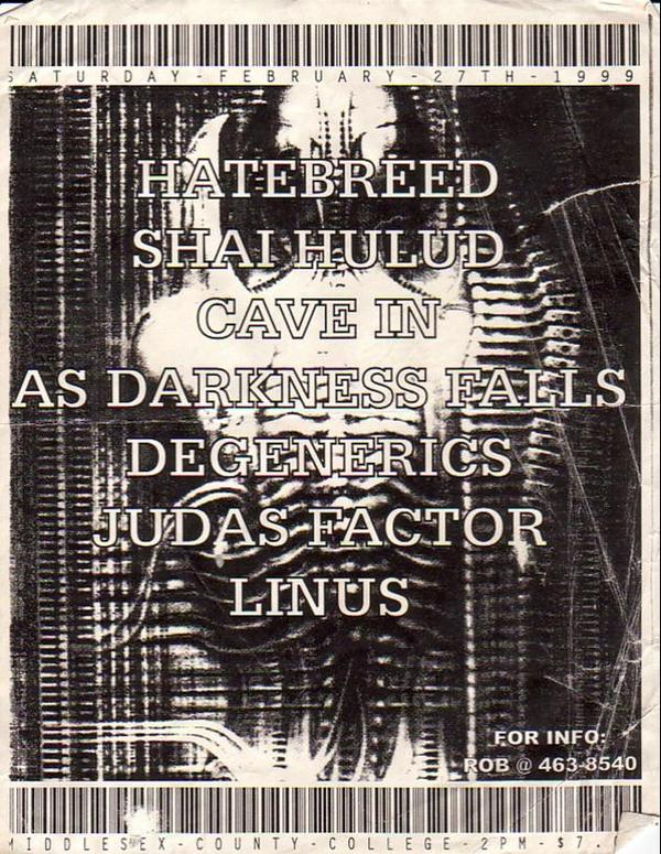 Hatebreed-Shai Hulid-Cave In-As Darkness Falls-The Degenerics-Linus-The Judas Factor @ Middlesex County College Edison NJ 2-27-99