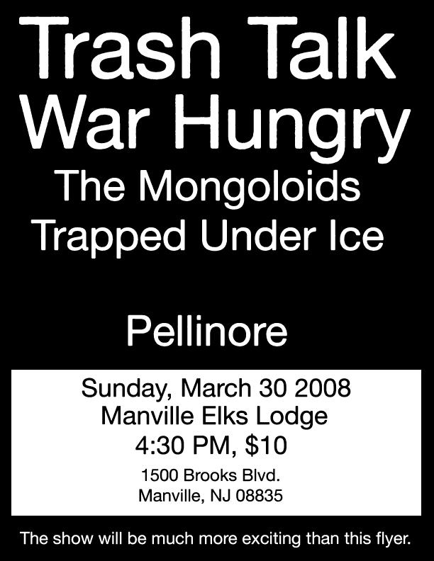 Trash Talk-War Hungry-Trapped Under Ice-The Mongoloids-Pellinore @ Manville Elks Lodge Manville NJ 3-30-08