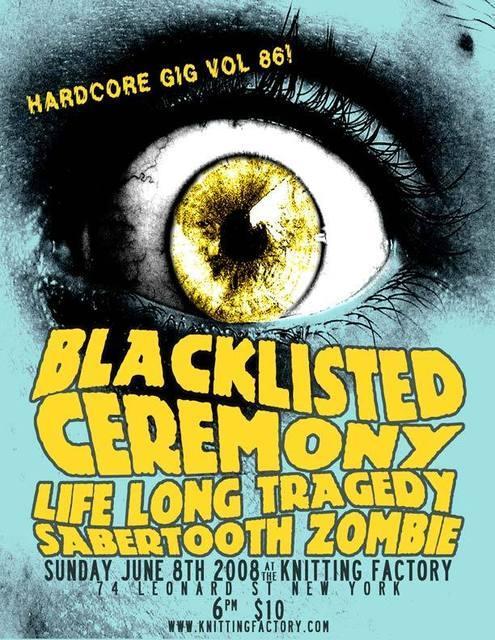 Ceremony-Blacklisted-Life Long Tragedy-Sabertooth Zombie @ Knitting Factory New York City NY 6-8-08