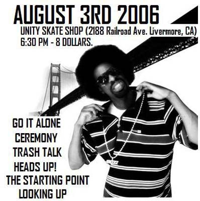 Go It Alone-Trash Talk-Ceremony-Heads Up-The Starting Point-Looking Up @ Unity Skate Shop Livermore CA 8-3-06