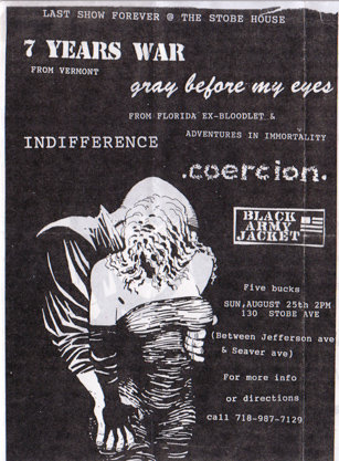 7 Years War-Gray Before My Eyes-Indifference-Coercion-Black Army Jacket @ The Stobe House Staten Island NY 8-25-95
