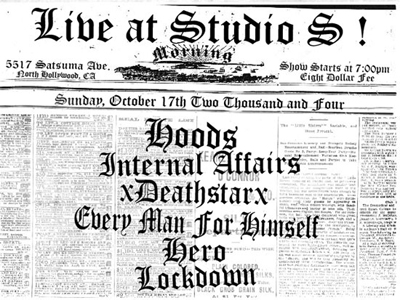 The Hoods-Internal Affairs-Death Star-Every Man For Himself-Hero-Lockdown @ Studio S North Hollywood CA 10-17-04