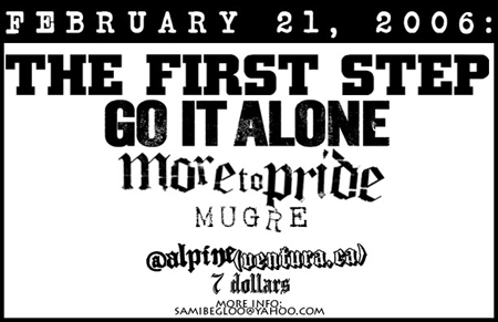 The First Step-Go It Alone-More To Pride-Mugre @ Alpine Ventura CA 2-21-06