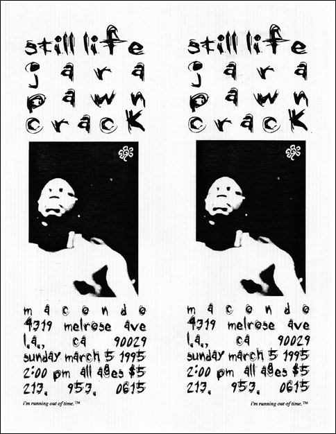 Still Life-Jara-Pawn-Crack @ Macondo Los Angeles CA 3-5-95