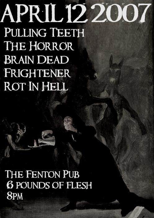Pulling Teeth-The Horror-Brain Dead-Frightener-Rot In Hell @ The Fenton Pub Leeds England 4-12-07