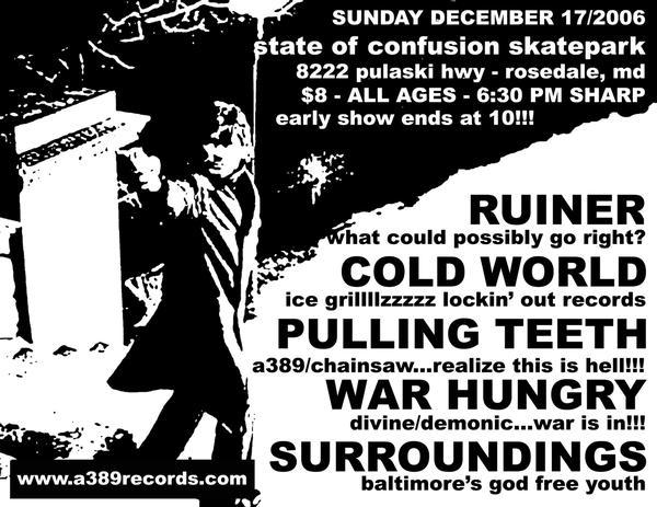 Ruiner-Cold World-Pulling Teeth-War Hungry-Surroundings @ State of Confusion Skatepark Rodesale MD 12-17-06