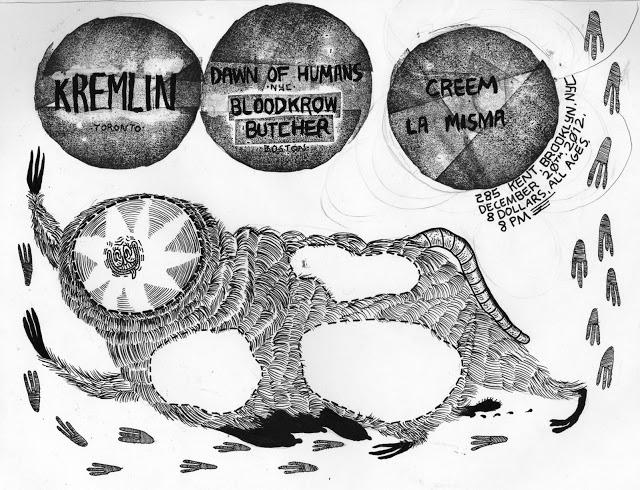 Kremlin-Dawn Of Humans-Bloodkrow Butcher-Creem-La Mimsa @ Brooklyn NY 12-20-12