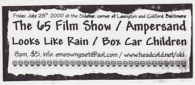 The 65 Film Show-Ampersand-Looks Like Rain-Box Car Children @ Sidebar Baltimore MD 7-28-00
