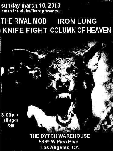 The Rival Mob-Iron Lung-Knife Fight-Column Of Heaven @ The Dytch Warehouse Los Angeles CA 3-10-13