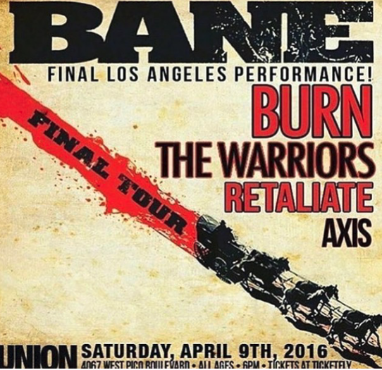 Bane-The Warriors-Retaliate-Axis @ Los Angeles CA 4-9-16