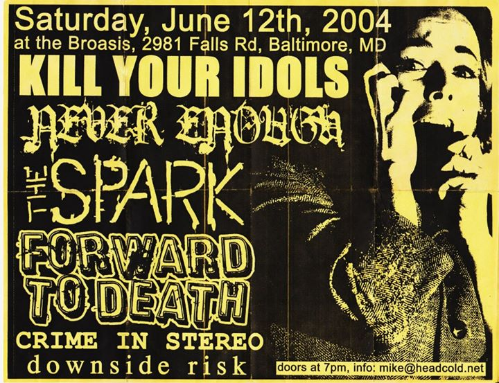 Kill Your Idols-The Spark-Forward To Death-Never Enough-Crime In Stereo-Downside Risk @ Baltimore MD 6-12-04