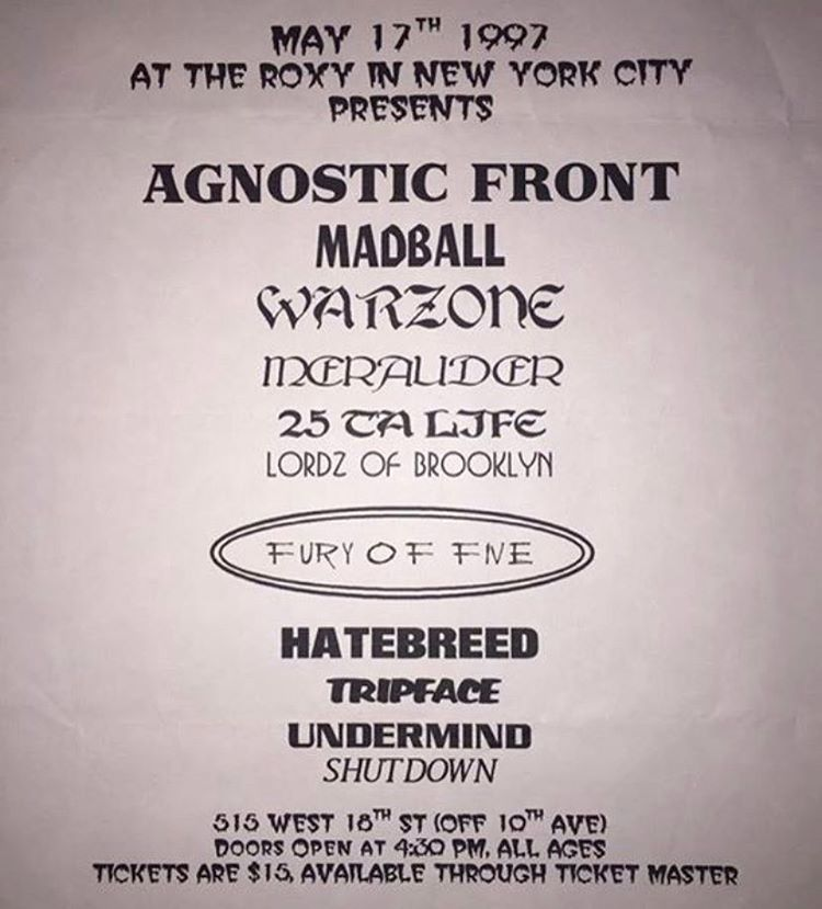 Agnostic Front-Madball-War Zone-Merauder-25 Ta Life-Lordz Of Brooklyn-Fury Of V-Hatebreed-Tripface-Undermined-Shutdown @ New York City NY 5-17-97