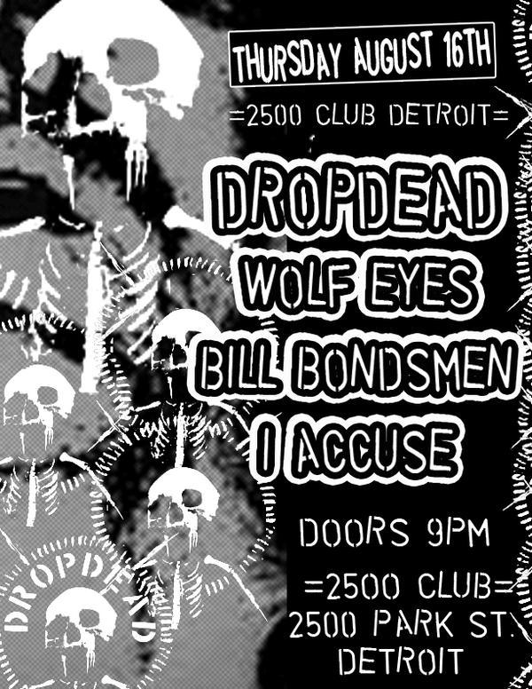 DropDead-Wolf Eyes-Bill Bondsmen-I Accuse @ 2500 Club Detroit MI 8-16-07