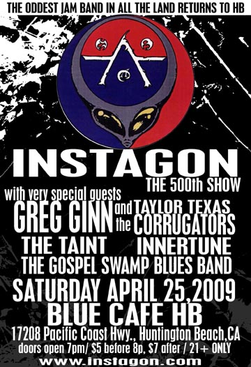 Instagon-Greg Ginn & The Taylor Texas Corrugators-The Taint-Innertune-The Gospel Swamp Blues Band @ Blue Cafe HB Huntington Beach CA 4-25-09