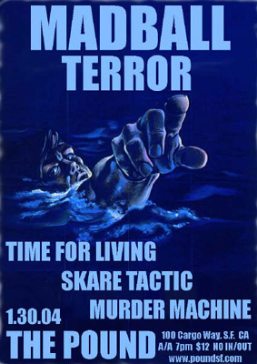 Madball-Terror-Time For Living-Skare Tactic-Murder Machine @ The Pound San Francisco CA 1-30-04