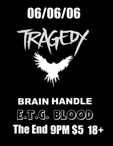 Tragedy-Brain Handle-ETG Blood @ The End Nashville TN 6-6-06