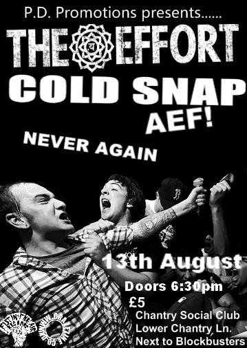 The Effort-Cold Snap-AEF-Never Again @ Chantry Social Club Kent England 8-13-09