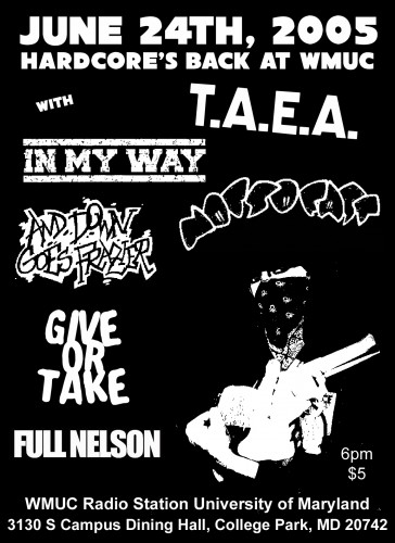 TAEA-In My Way-And Down Goes Frazier-Not So Fast-Give Or Take-Full Nelson @ WMUC College Park MD 6-24-05