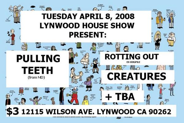 Pulling Teeth-Rotting Out-Creatures @ Lynwood CA 4-8-08
