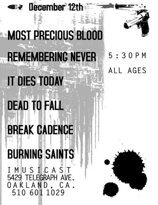 Most Precious Blood-Remembering Never-It Dies Today-Dead To Fall-Break Cadence-Burning Saints @ Oakland CA 12-12-UNKNOWN YEAR