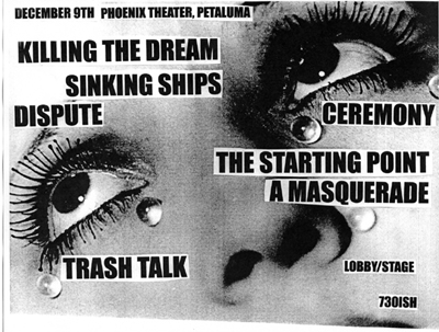 Killing The Dream-Sinking Ships-Dispute-Ceremony-The Starting Point-A Masquerade-Trash Talk @ Petaluma CA 12-9-UNKNOWN YEAR