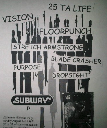 25 Ta Life-Vision-Floorpunch-Stretch Armstrong-Bladecrasher-The Purpose-Dropsight @ Manville NJ 8-3-97