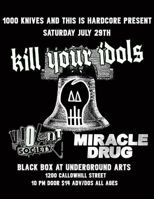 Kill Your Idols-Violent Society-Miracle Drug @ Philadelphia PA 7-29-17