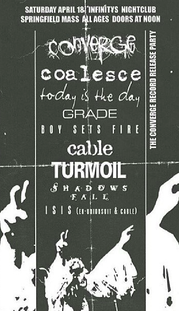 Converge-Coalesce-Today Is The Day-Grade-Boy Sets Fire-Cable-Turmoil-Shadows Fall-Isis @ Springfield MA 4-18-98