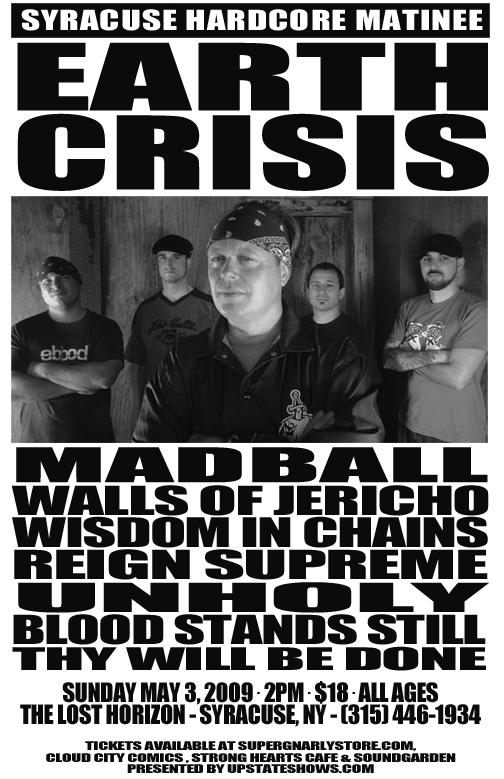 Earth Crisis-Madball-Walls Of Jericho-Wisdom In Chains-Reign Supreme-Unholy-Blood Stands Still-Thy Will Be Done @ Syracuse NY 5-3-09