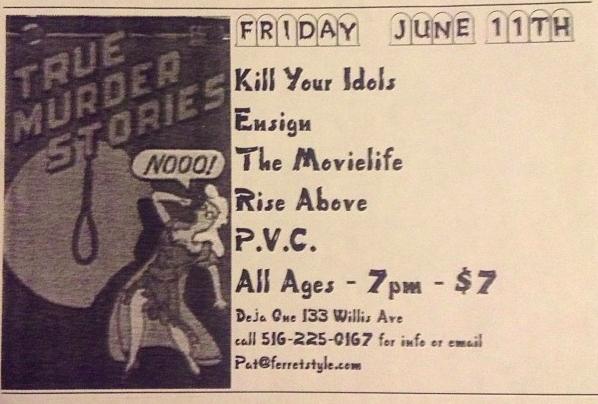 Kill Your Idols-Ensign-The Movie Life-Rise Above-PVC @ Long Island NY 6-11-99