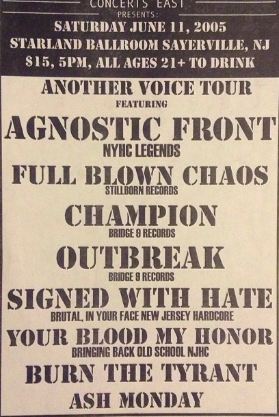 Agnostic Front-Full Blown Chaos-Champion-Outbreak-Signed With Hate-Your Blood My Honor-Burn The Tyrant-Ash Monday @ Sayerville NJ 6-11-05