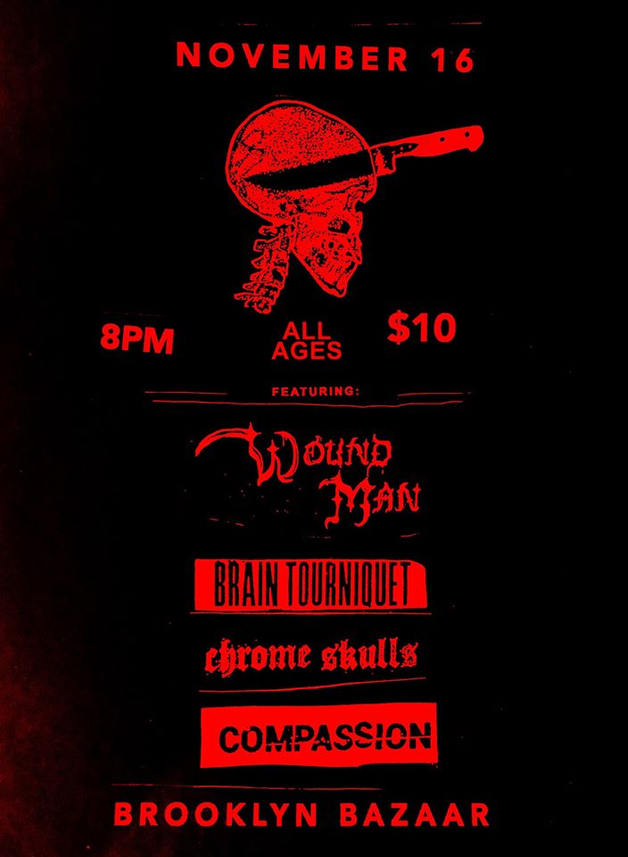 Wound Man-Brain Tourniquet-Chrome Skulls-Compassion @ Brooklyn NY 11-16-19